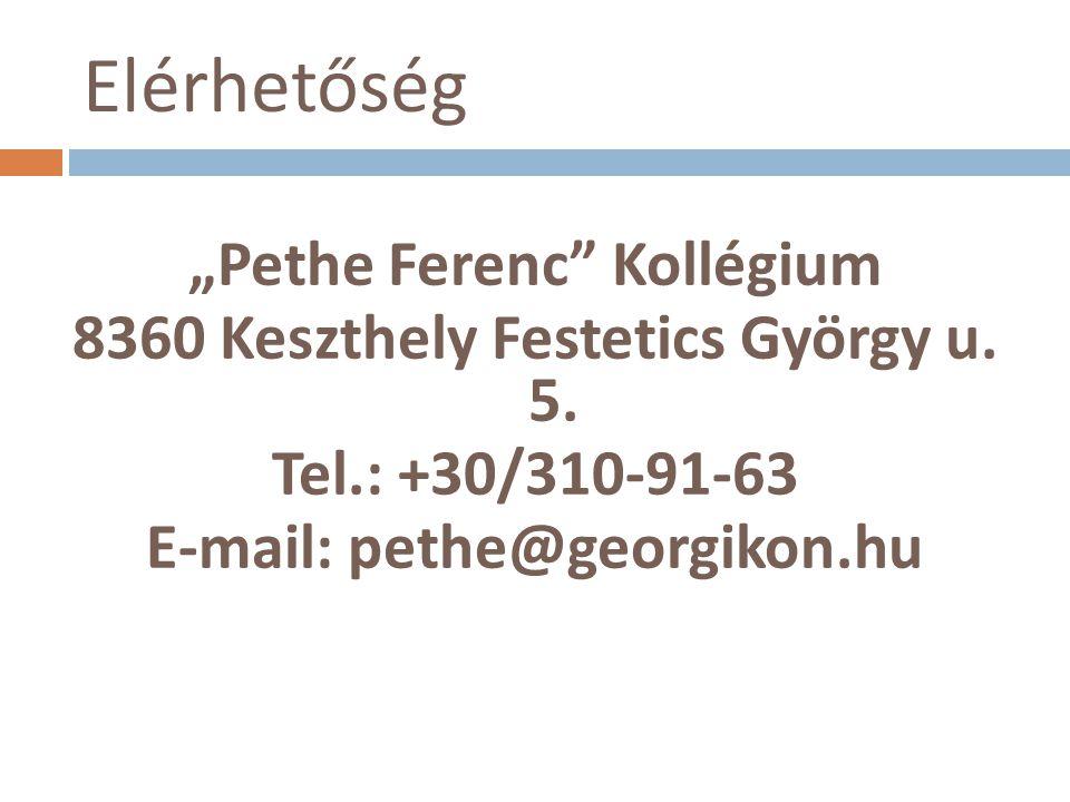 """Elérhetőség """"Pethe Ferenc"""" Kollégium 8360 Keszthely Festetics György u. 5. Tel.: +30/310-91-63 E-mail: pethe@georgikon.hu"""