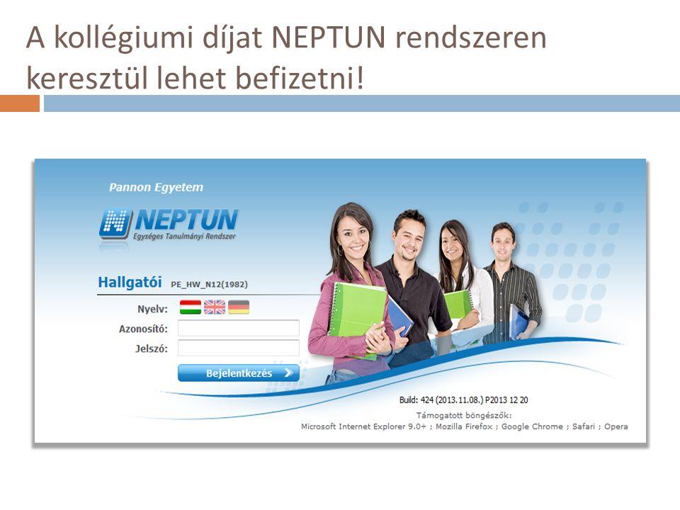 A kollégiumi díjat NEPTUN rendszeren keresztül lehet befizetni!