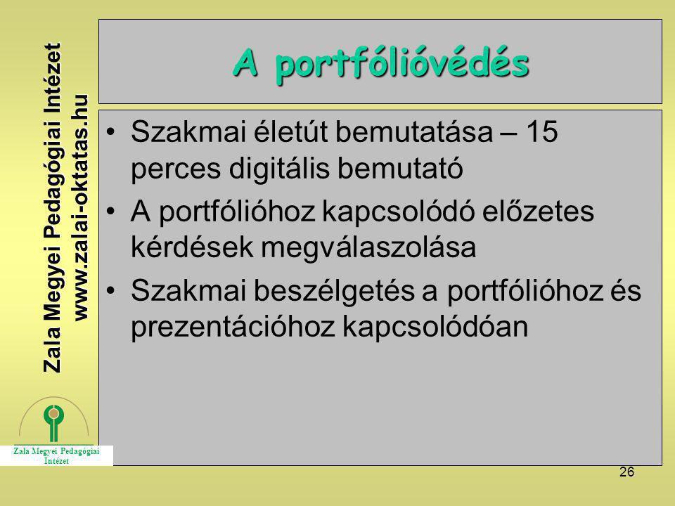 26 A portfólióvédés Szakmai életút bemutatása – 15 perces digitális bemutató A portfólióhoz kapcsolódó előzetes kérdések megválaszolása Szakmai beszél
