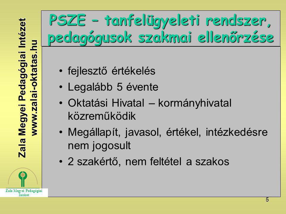 5 PSZE – tanfelügyeleti rendszer, pedagógusok szakmai ellenőrzése fejlesztő értékelés Legalább 5 évente Oktatási Hivatal – kormányhivatal közreműködik