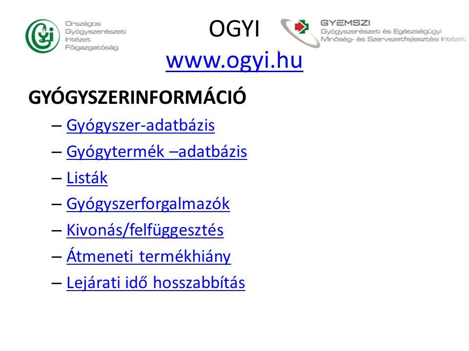 OGYI www.ogyi.hu www.ogyi.hu GYÓGYSZERINFORMÁCIÓ – Gyógyszer-adatbázis Gyógyszer-adatbázis – Gyógytermék –adatbázis Gyógytermék –adatbázis – Listák Li