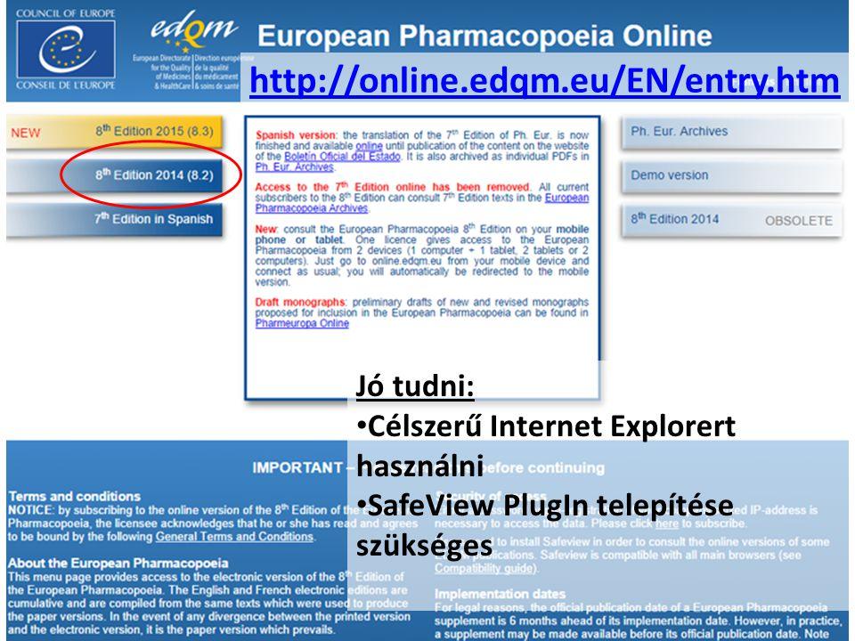http://online.edqm.eu/EN/entry.htm Jó tudni: Célszerű Internet Explorert használni SafeView PlugIn telepítése szükséges