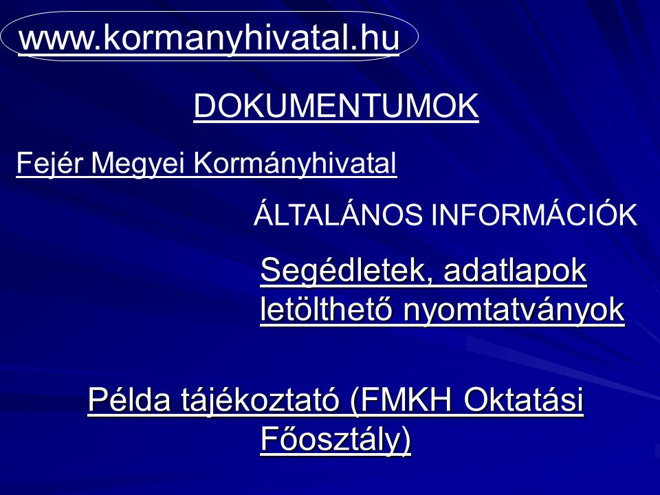 Segédletek, adatlapok letölthető nyomtatványok www.kormanyhivatal.hu DOKUMENTUMOK Fejér Megyei Kormányhivatal ÁLTALÁNOS INFORMÁCIÓK Példa tájékoztató