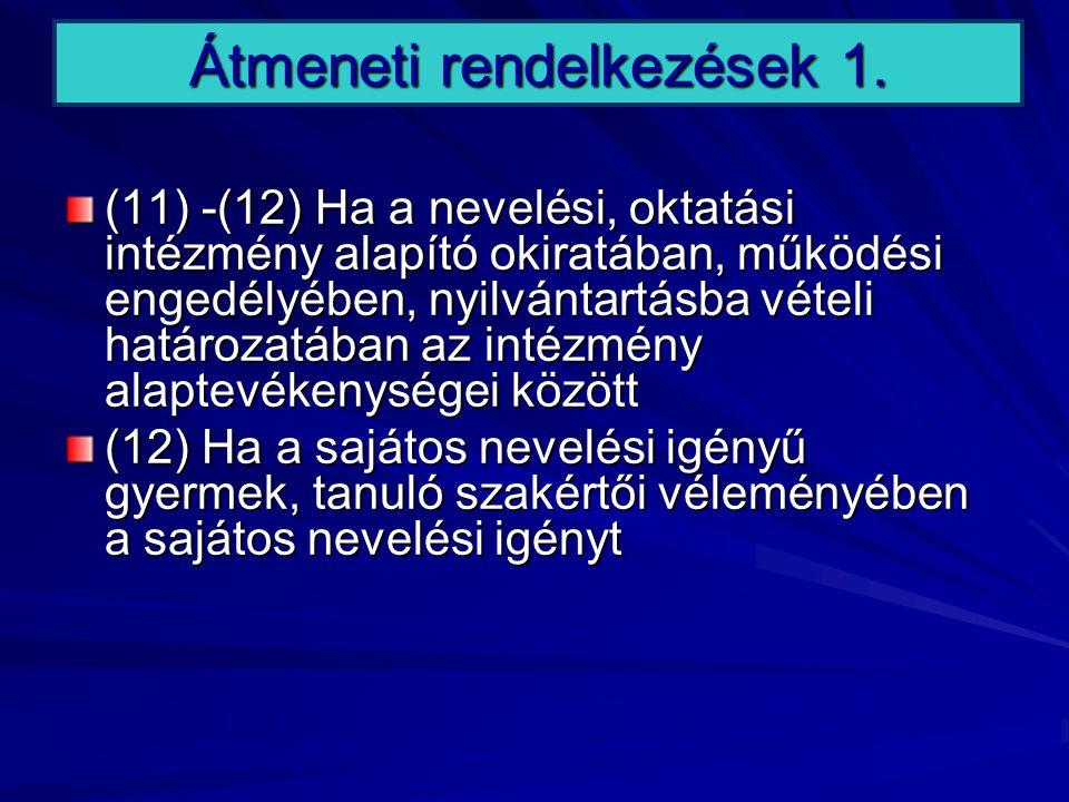 Átmeneti rendelkezések 1. (11) -(12) Ha a nevelési, oktatási intézmény alapító okiratában, működési engedélyében, nyilvántartásba vételi határozatában