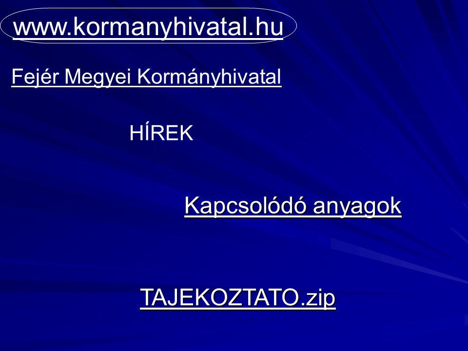 Kapcsolódó anyagok www.kormanyhivatal.hu Fejér Megyei Kormányhivatal HÍREK TAJEKOZTATO.zip