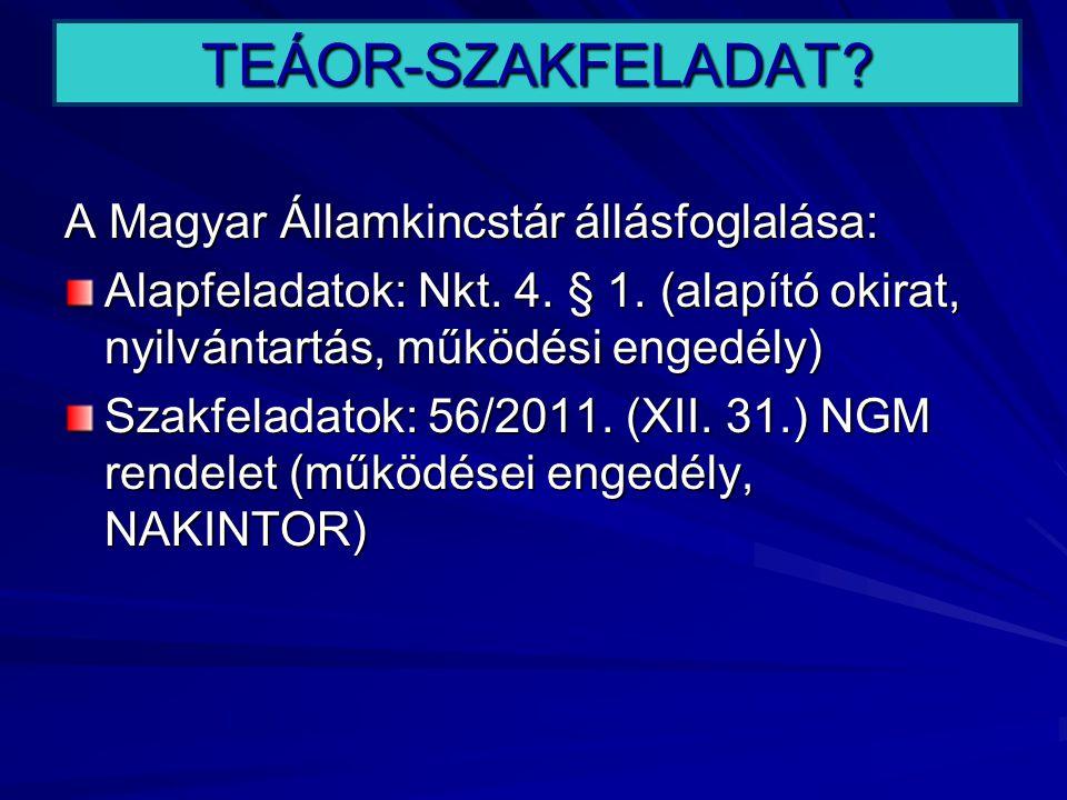 TEÁOR-SZAKFELADAT? A Magyar Államkincstár állásfoglalása: Alapfeladatok: Nkt. 4. § 1. (alapító okirat, nyilvántartás, működési engedély) Szakfeladatok