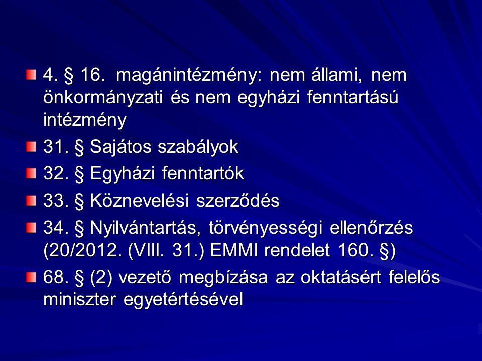 4. § 16. magánintézmény: nem állami, nem önkormányzati és nem egyházi fenntartású intézmény 31. § Sajátos szabályok 32. § Egyházi fenntartók 33. § Köz
