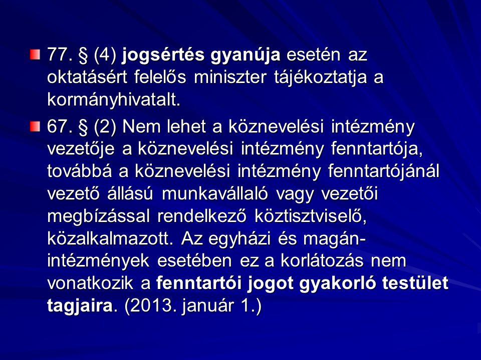 77. § (4) jogsértés gyanúja esetén az oktatásért felelős miniszter tájékoztatja a kormányhivatalt. 67. § (2) Nem lehet a köznevelési intézmény vezetőj