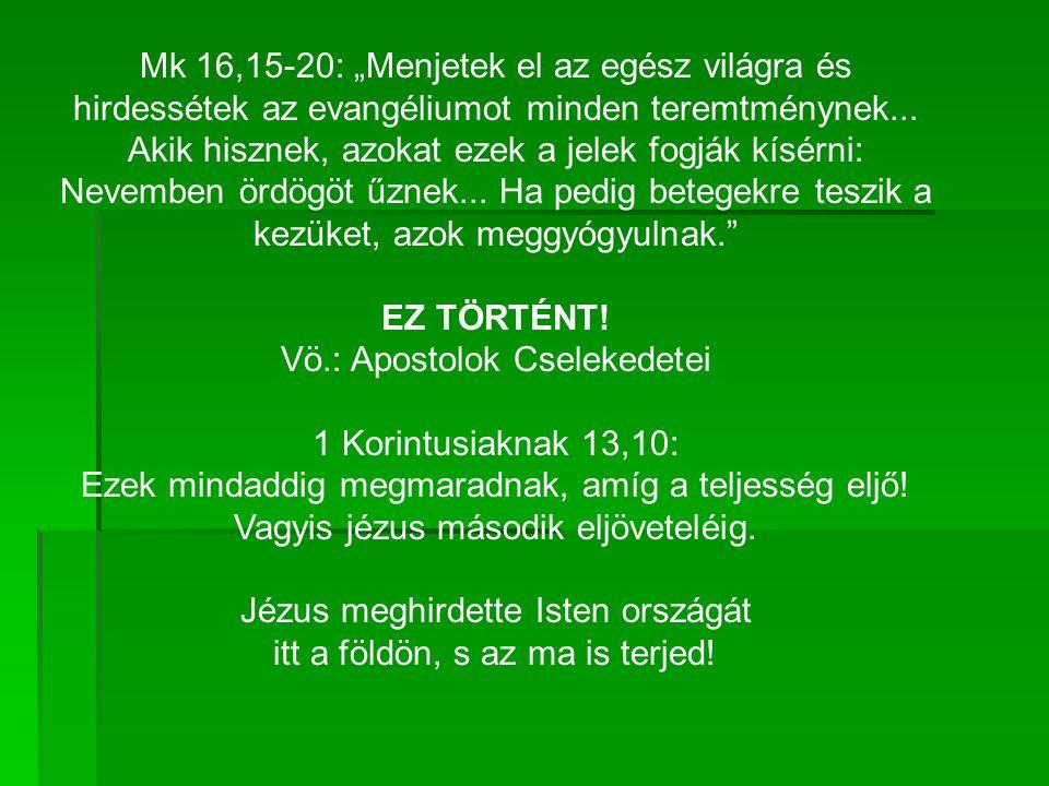 """Mk 16,15-20: """"Menjetek el az egész világra és hirdessétek az evangéliumot minden teremtménynek..."""