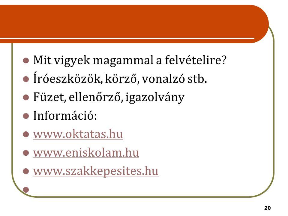 20 Mit vigyek magammal a felvételire? Íróeszközök, körző, vonalzó stb. Füzet, ellenőrző, igazolvány Információ: www.oktatas.hu www.eniskolam.hu www.sz