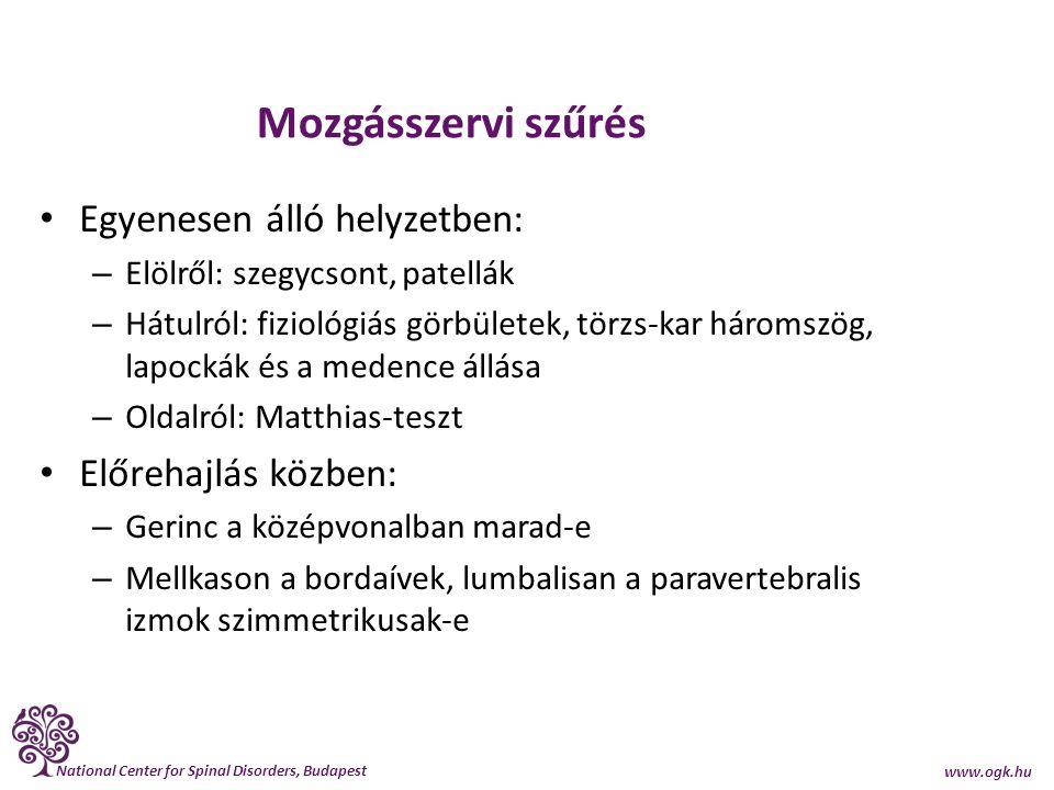 National Center for Spinal Disorders, Budapest www.ogk.hu Mozgásszervi szűrés Egyenesen álló helyzetben: – Elölről: szegycsont, patellák – Hátulról: f