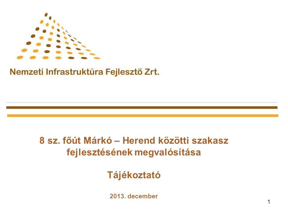 1 8 sz. főút Márkó – Herend közötti szakasz fejlesztésének megvalósítása Tájékoztató 2013. december