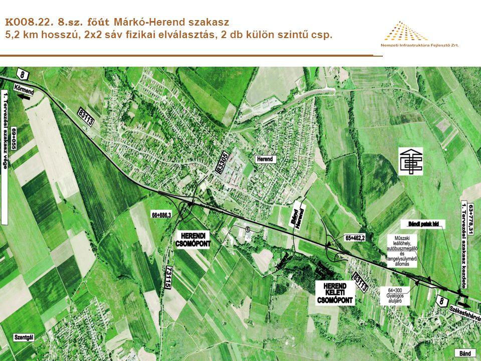 K008. 22. 8.sz. főút Márkó-Herend szakasz 5,2 km hosszú, 2x2 sáv fizikai elválasztás, 2 db külön szintű csp.