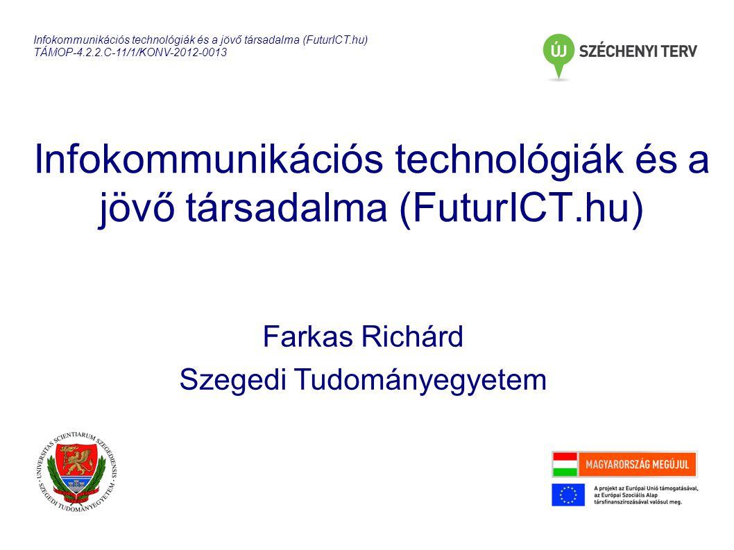 Infokommunikációs technológiák és a jövő társadalma (FuturICT.hu) Farkas Richárd Szegedi Tudományegyetem Infokommunikációs technológiák és a jövő társ