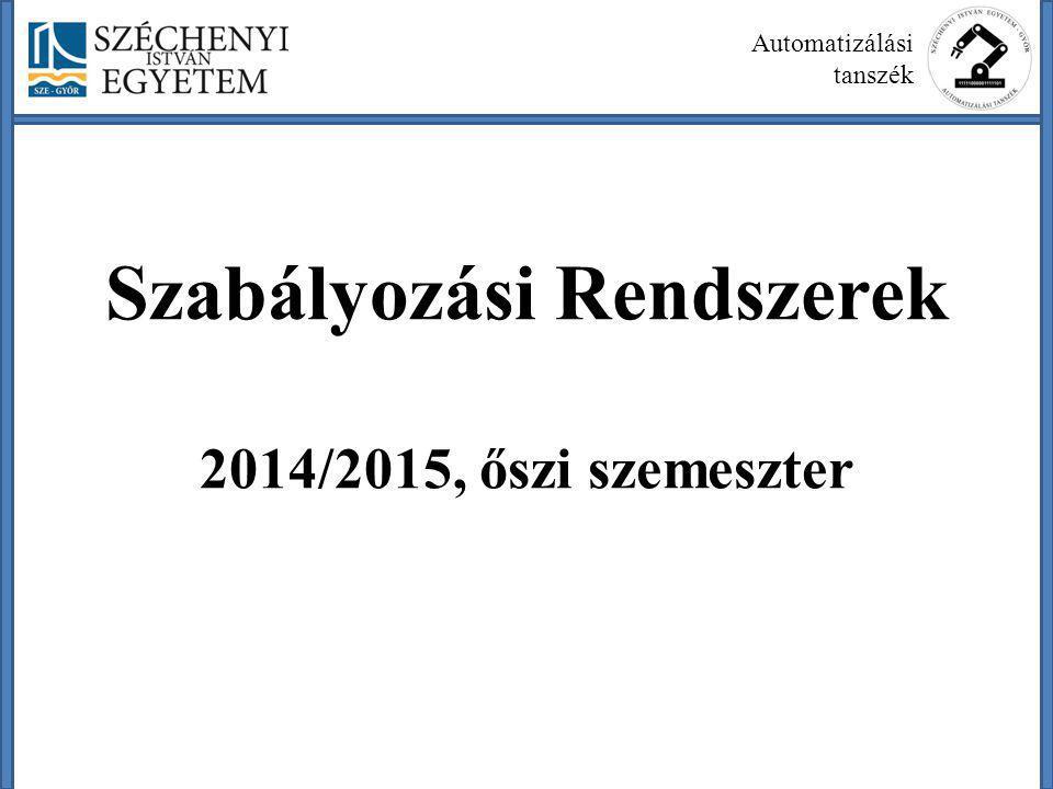 Szabályozási Rendszerek 2014/2015, őszi szemeszter Általános információk Oktatók Elmélet: Kovács Gergely Laboratóriumi gyakorlat: Friedl Gergely Elérhetőségek kovacsge@sze.hu C-703 friedl@maxwell.sze.hu L1/14 Konzultáció Előadás után, vagy előre emailben egyeztetett időpontban.