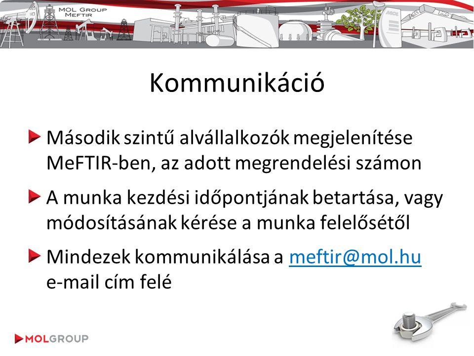 Kommunikáció Második szintű alvállalkozók megjelenítése MeFTIR-ben, az adott megrendelési számon A munka kezdési időpontjának betartása, vagy módosítá