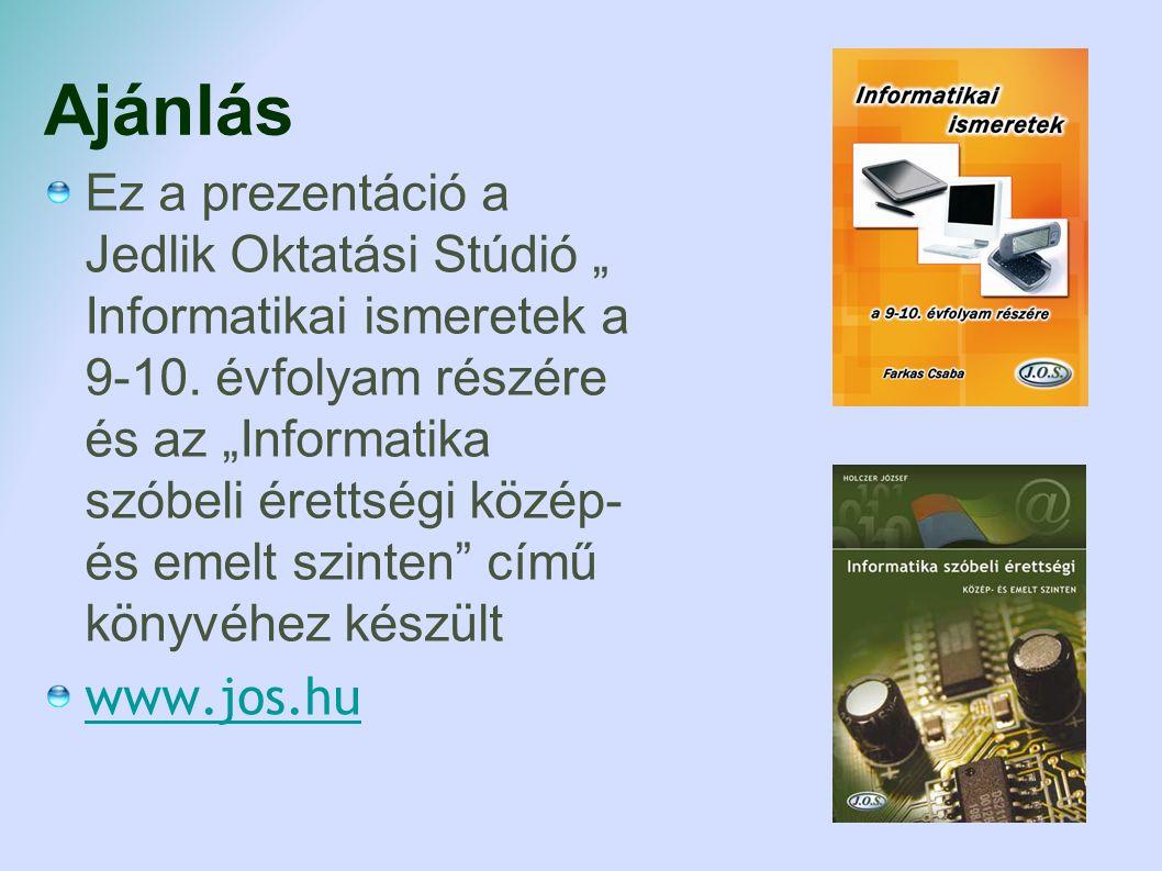 """Ajánlás Ez a prezentáció a Jedlik Oktatási Stúdió """" Informatikai ismeretek a 9-10. évfolyam részére és az """"Informatika szóbeli érettségi közép- és eme"""
