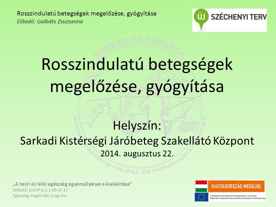 Rosszindulatú betegségek megelőzése, gyógyítása Helyszín: Sarkadi Kistérségi Járóbeteg Szakellátó Központ 2014.