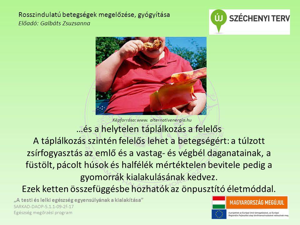 …és a helytelen táplálkozás a felelős A táplálkozás szintén felelős lehet a betegségért: a túlzott zsírfogyasztás az emlő és a vastag- és végbél daganatainak, a füstölt, pácolt húsok és halfélék mértéktelen bevitele pedig a gyomorrák kialakulásának kedvez.