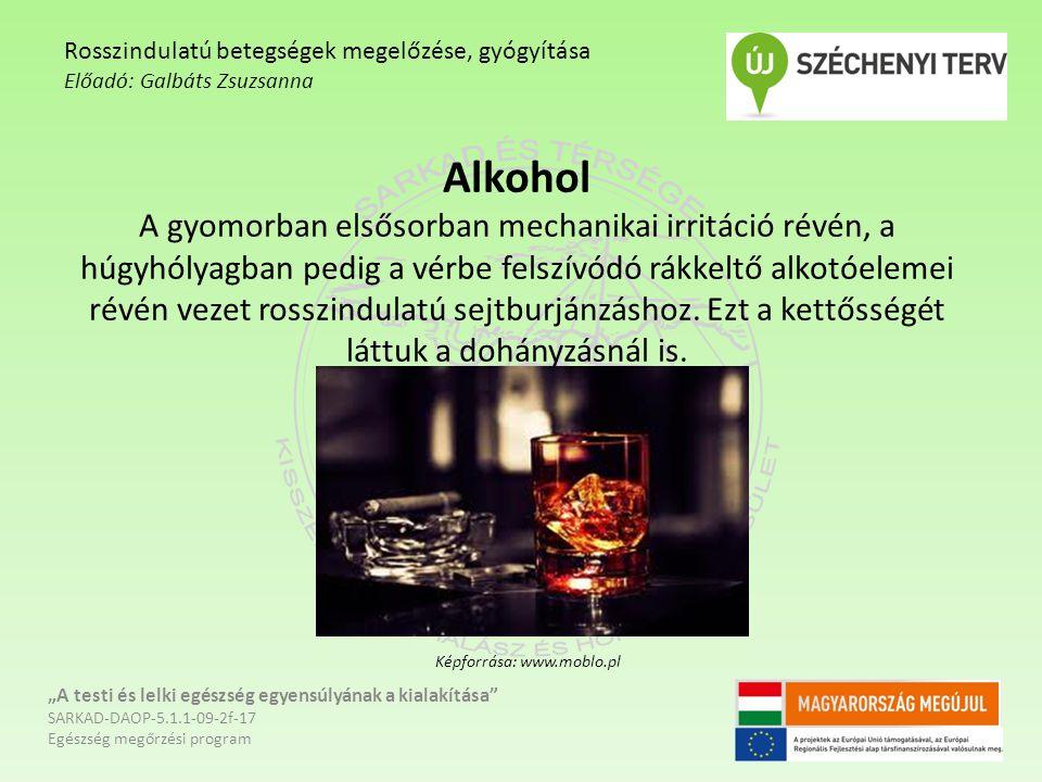 Alkohol A gyomorban elsősorban mechanikai irritáció révén, a húgyhólyagban pedig a vérbe felszívódó rákkeltő alkotóelemei révén vezet rosszindulatú sejtburjánzáshoz.