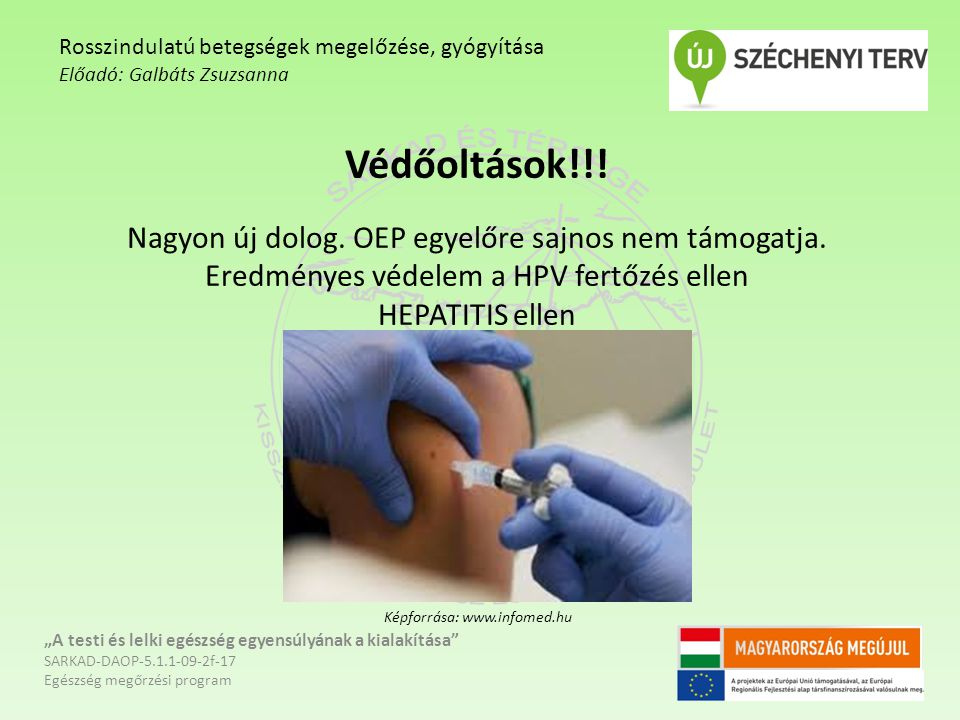 Védőoltások!!.Nagyon új dolog. OEP egyelőre sajnos nem támogatja.