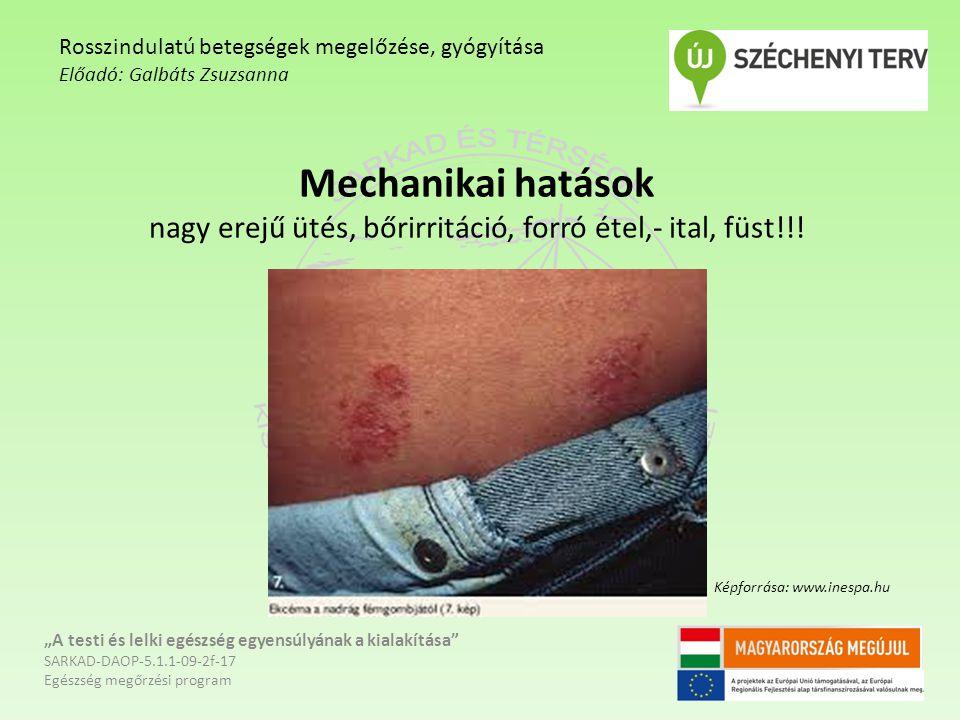 Mechanikai hatások nagy erejű ütés, bőrirritáció, forró étel,- ital, füst!!.