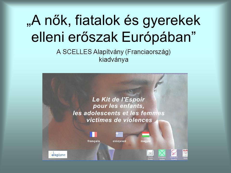 """""""A nők, fiatalok és gyerekek elleni erőszak Európában A SCELLES Alapítvány (Franciaország) kiadványa"""