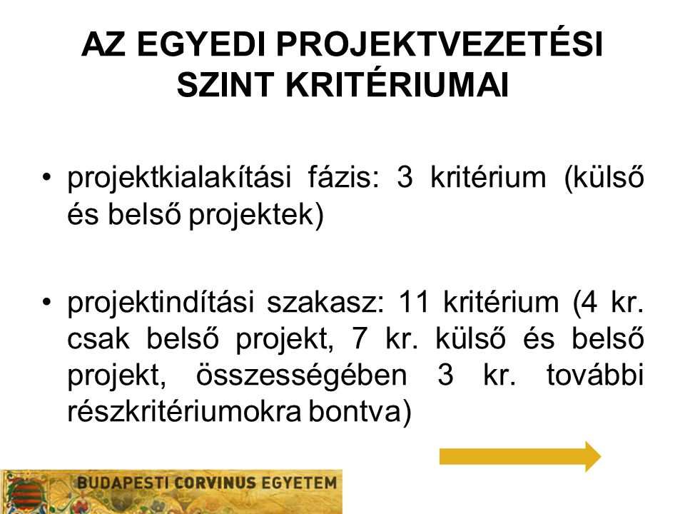 AZ EGYEDI PROJEKTVEZETÉSI SZINT KRITÉRIUMAI projektkialakítási fázis: 3 kritérium (külső és belső projektek) projektindítási szakasz: 11 kritérium (4