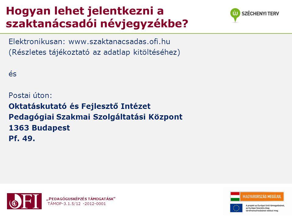 """""""P EDAGÓGUSKÉPZÉS TÁMOGATÁSA """" TÁMOP-3.1.5/12 -2012-0001 Hogyan lehet jelentkezni a szaktanácsadói névjegyzékbe? Elektronikusan: www.szaktanacsadas.of"""