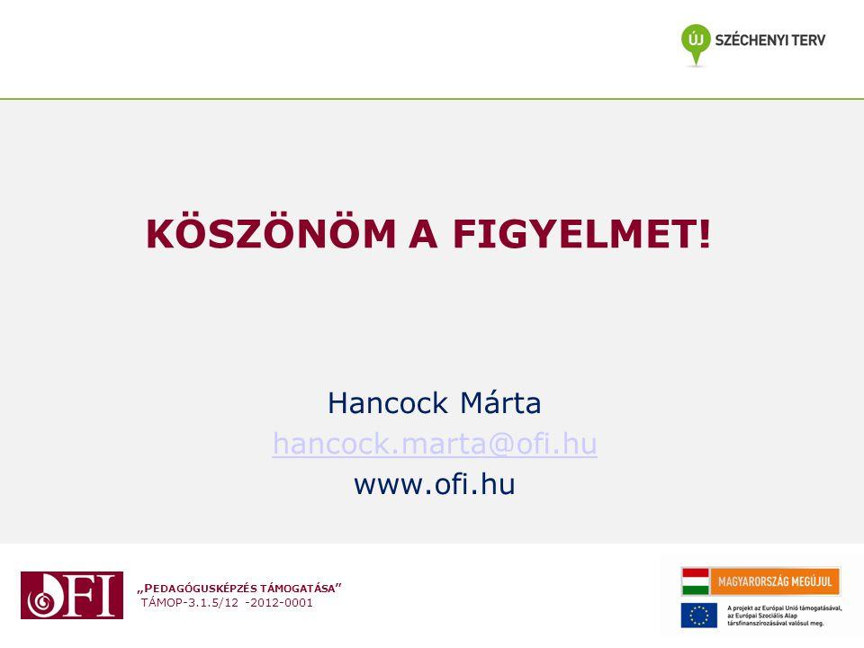 """""""P EDAGÓGUSKÉPZÉS TÁMOGATÁSA TÁMOP-3.1.5/12 -2012-0001 KÖSZÖNÖM A FIGYELMET."""