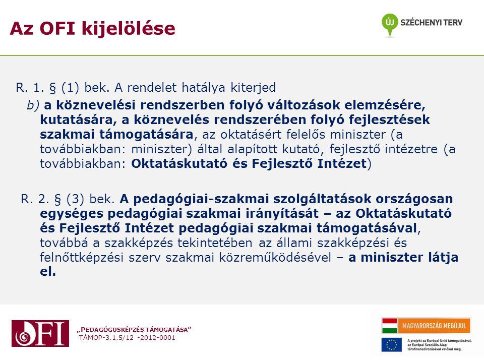 """""""P EDAGÓGUSKÉPZÉS TÁMOGATÁSA """" TÁMOP-3.1.5/12 -2012-0001 Az OFI kijelölése R. 1. § (1) bek. A rendelet hatálya kiterjed b) a köznevelési rendszerben f"""