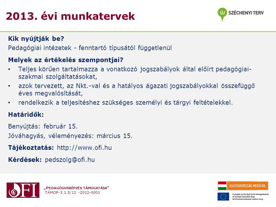 """""""P EDAGÓGUSKÉPZÉS TÁMOGATÁSA """" TÁMOP-3.1.5/12 -2012-0001 2013. évi munkatervek Kik nyújtják be? Pedagógiai intézetek - fenntartó típusától függetlenül"""