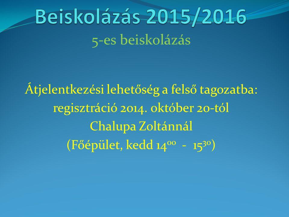 5-es beiskolázás Átjelentkezési lehetőség a felső tagozatba: regisztráció 2014. október 20-tól Chalupa Zoltánnál (Főépület, kedd 14 00 - 15 30 )
