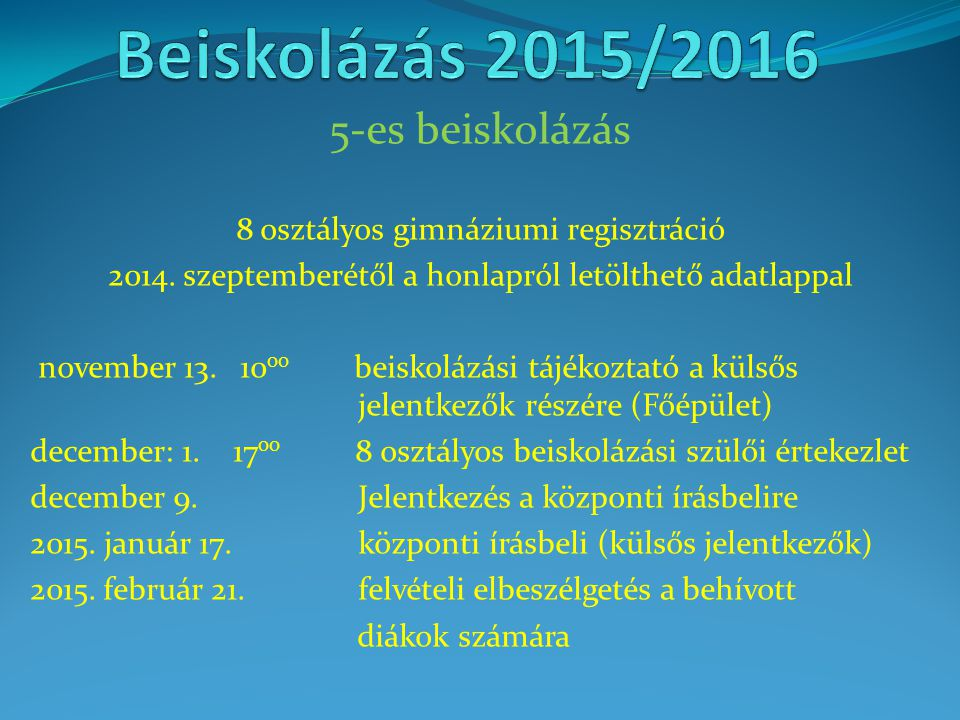 5-es beiskolázás 8 osztályos gimnáziumi regisztráció 2014. szeptemberétől a honlapról letölthető adatlappal november 13. 10 00 beiskolázási tájékoztat