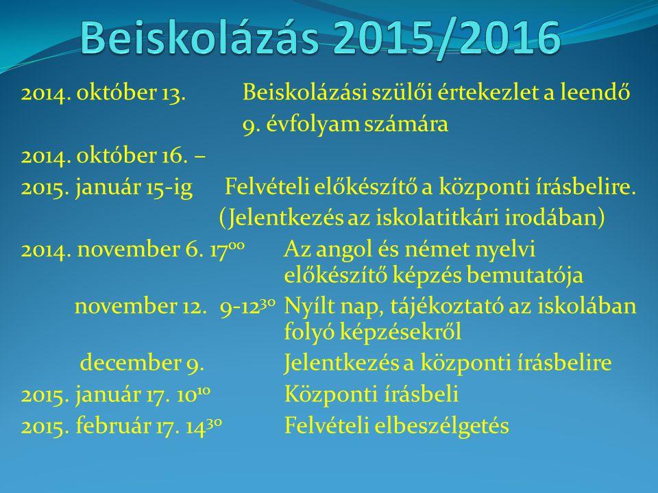 2014. október 13. Beiskolázási szülői értekezlet a leendő 9. évfolyam számára 2014. október 16. – 2015. január 15-ig Felvételi előkészítő a központi í