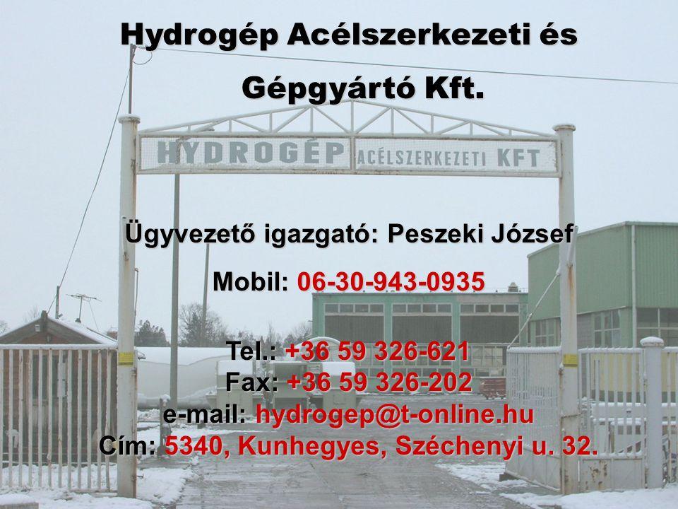 Hydrogép Acélszerkezeti és Gépgyártó Kft. Ügyvezető igazgató: Peszeki József Mobil: 06-30-943-0935 Tel.: +36 59 326-621 Fax: +36 59 326-202 e-mail: hy