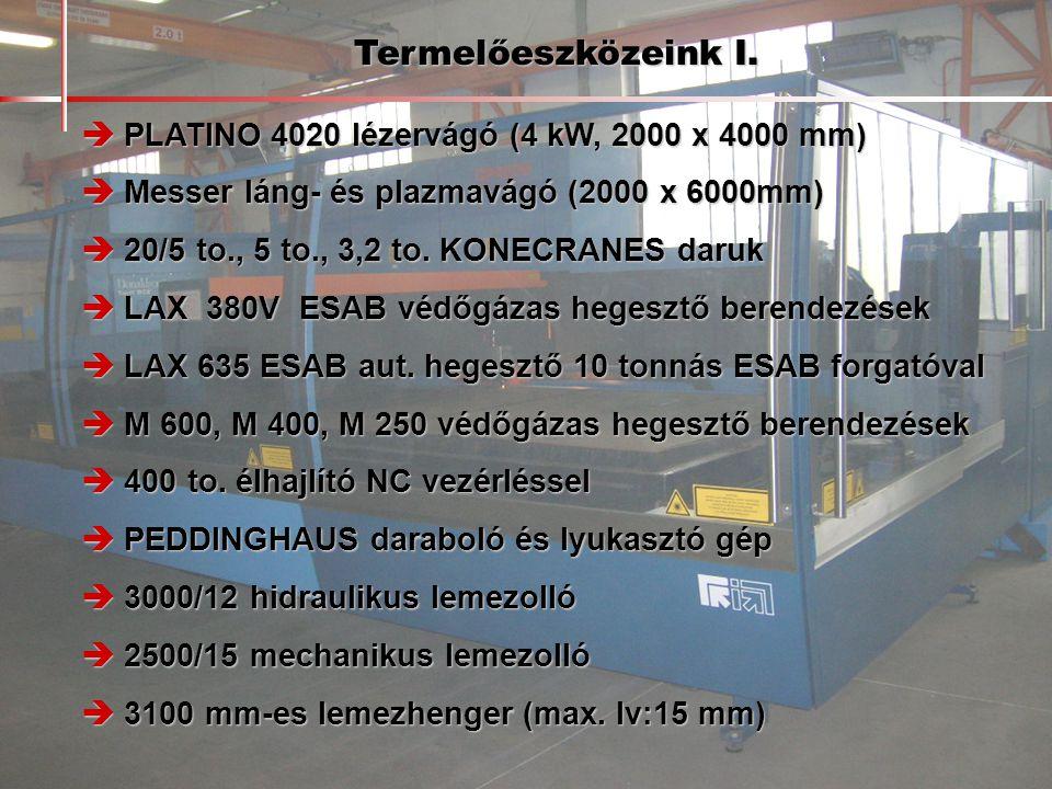 Termelőeszközeink I.  PLATINO 4020 lézervágó (4 kW, 2000 x 4000 mm)  Messer láng- és plazmavágó (2000 x 6000mm)  20/5 to., 5 to., 3,2 to. KONECRANE