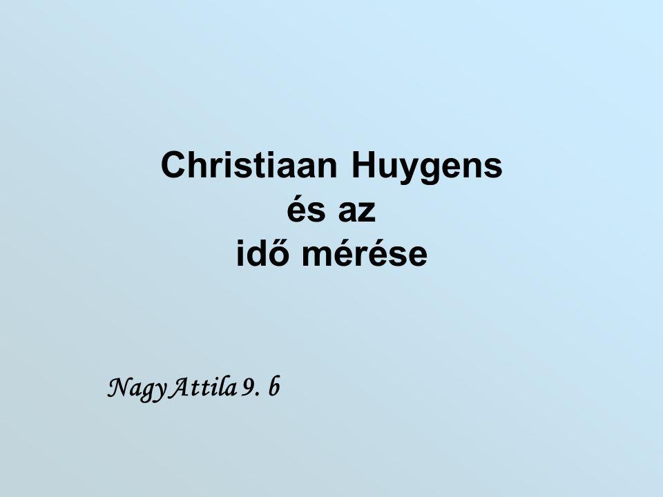 Tartalomjegyzék 3-4. dia: Huygens életrajz. 4-7. dia: Az idő mérése. 8. dia: Időmérési eszközök.