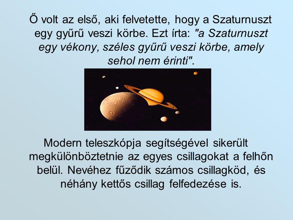 Ő volt az első, aki felvetette, hogy a Szaturnuszt egy gyűrű veszi körbe. Ezt írta: