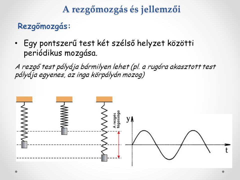 A rezgőmozgás és jellemzői Egy pontszerű test két szélső helyzet közötti periódikus mozgása. Rezgőmozgás: A rezgő test pályája bármilyen lehet (pl. a
