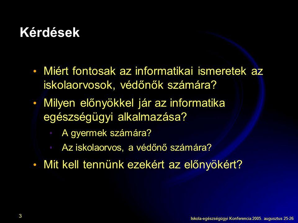 Iskola-egészségügyi Konferencia 2005. augusztus 25-26 3 Kérdések Miért fontosak az informatikai ismeretek az iskolaorvosok, védőnők számára? Milyen el