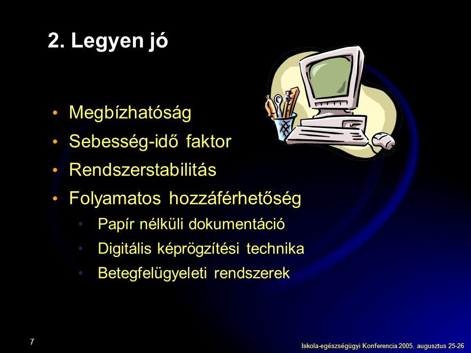 Iskola-egészségügyi Konferencia 2005. augusztus 25-26 7 2. Legyen jó Megbízhatóság Sebesség-idő faktor Rendszerstabilitás Folyamatos hozzáférhetőség P