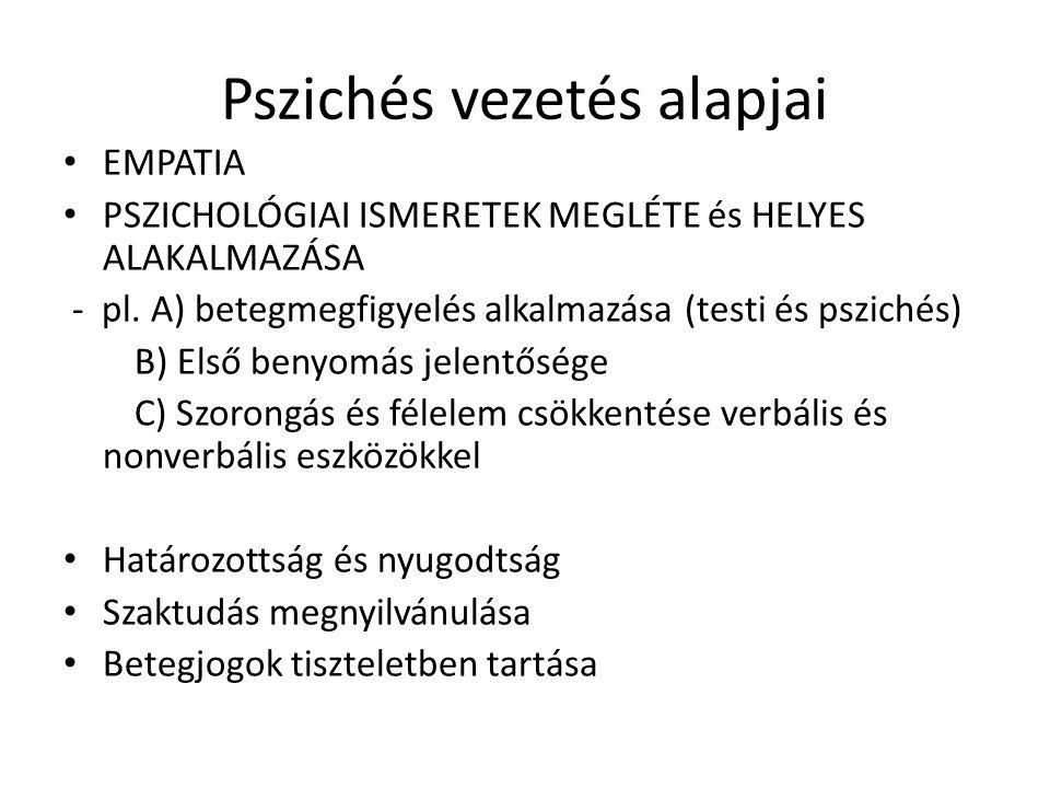Pszichés vezetés alapjai EMPATIA PSZICHOLÓGIAI ISMERETEK MEGLÉTE és HELYES ALAKALMAZÁSA - pl. A) betegmegfigyelés alkalmazása (testi és pszichés) B) E