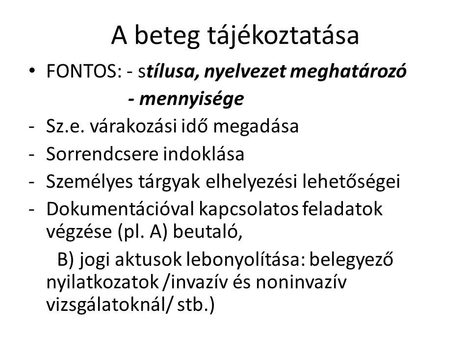 A beteg tájékoztatása FONTOS: - stílusa, nyelvezet meghatározó - mennyisége -Sz.e. várakozási idő megadása -Sorrendcsere indoklása -Személyes tárgyak