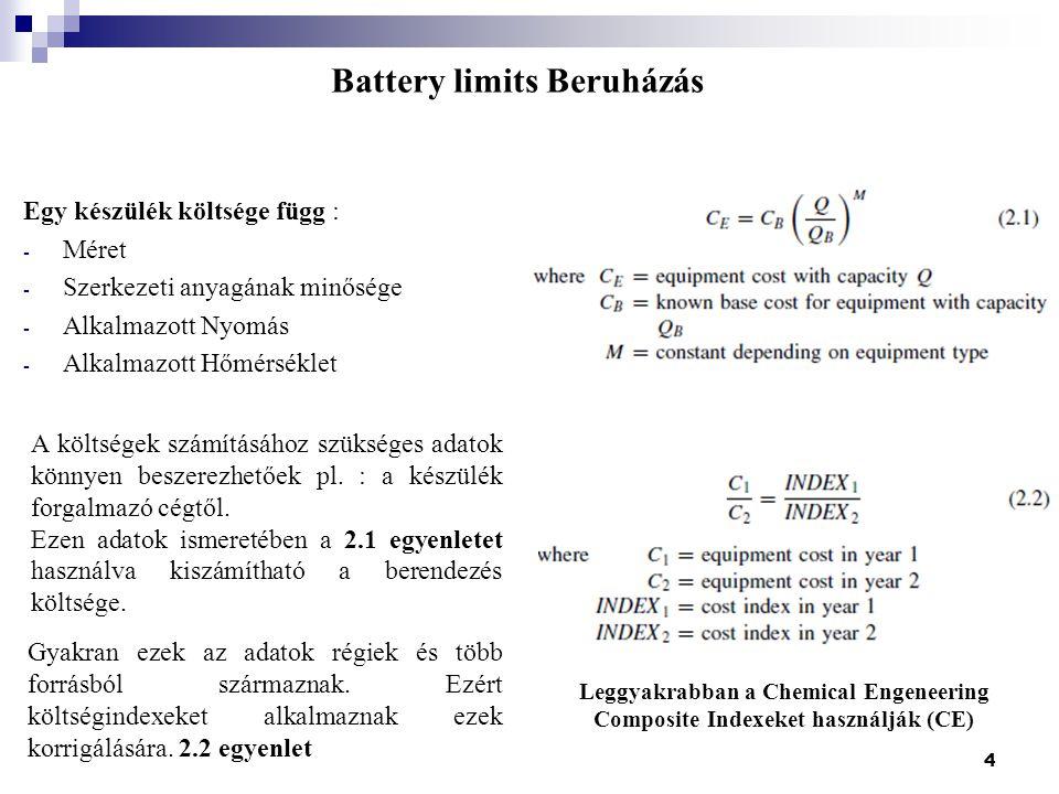 Battery limits Beruházás Egy készülék költsége függ : - Méret - Szerkezeti anyagának minősége - Alkalmazott Nyomás - Alkalmazott Hőmérséklet 4 A költs