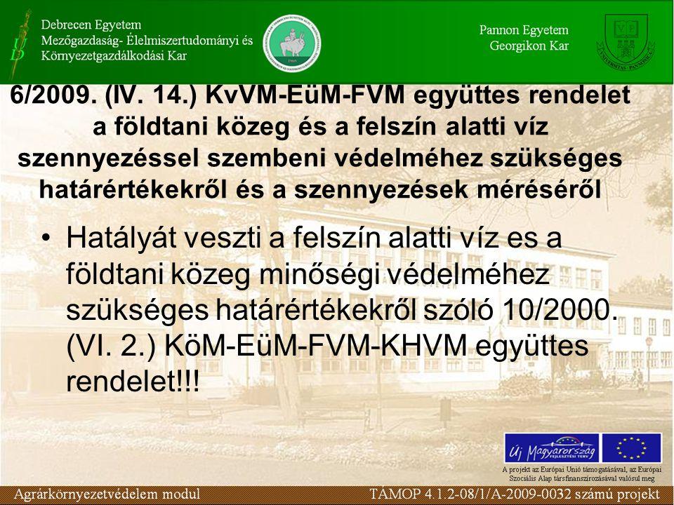6/2009. (IV. 14.) KvVM-EüM-FVM együttes rendelet a földtani közeg és a felszín alatti víz szennyezéssel szembeni védelméhez szükséges határértékekről