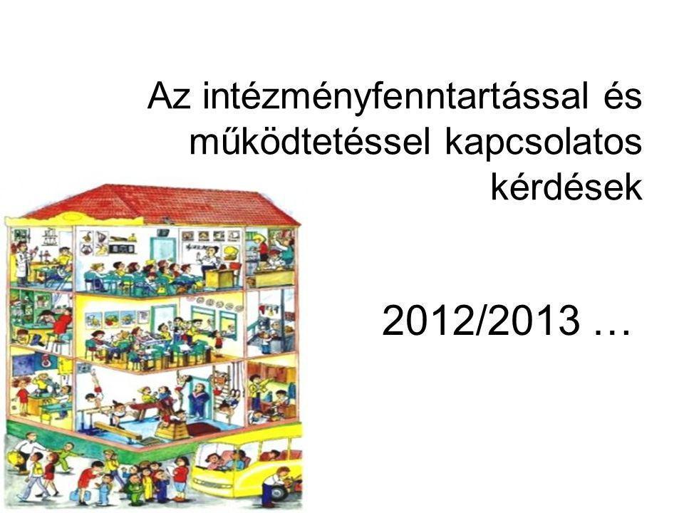 Az intézményfenntartással és működtetéssel kapcsolatos kérdések 2012/2013 …
