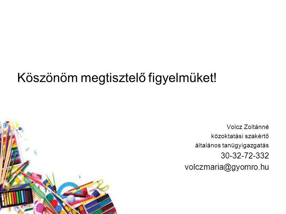 Köszönöm megtisztelő figyelmüket! Volcz Zoltánné közoktatási szakértő általános tanügyigazgatás 30-32-72-332 volczmaria@gyomro.hu