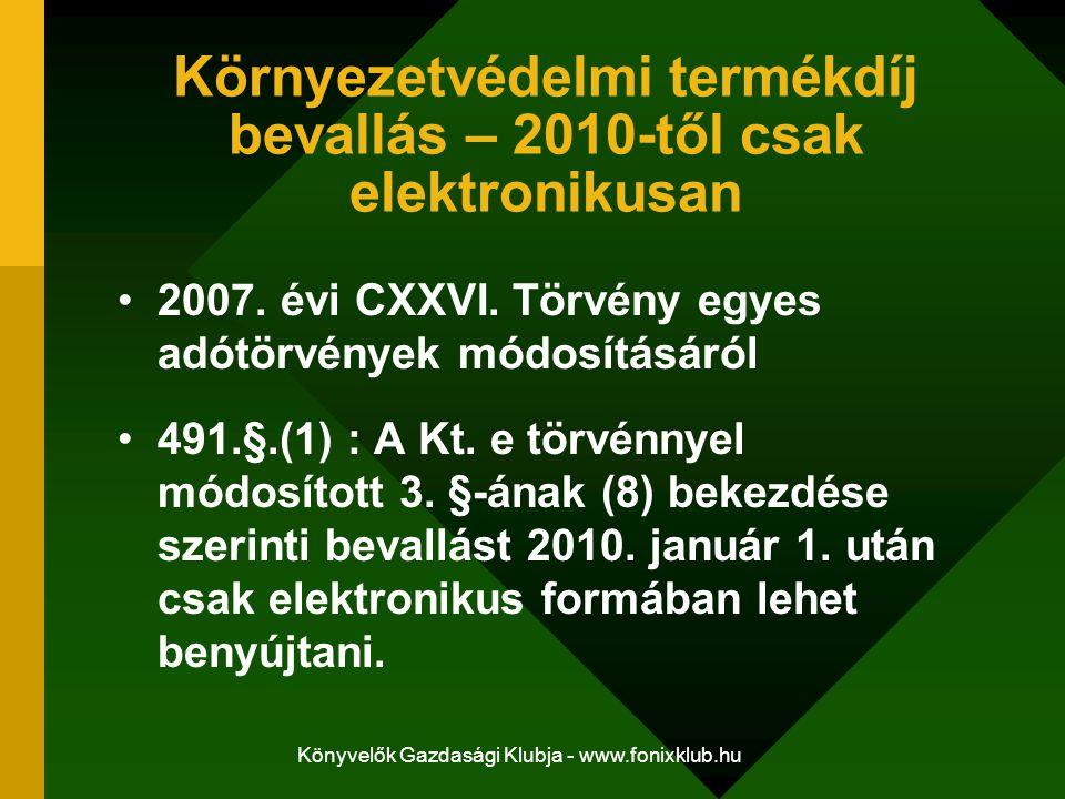 Könyvelők Gazdasági Klubja - www.fonixklub.hu Környezetvédelmi termékdíj bevallás – 2010-től csak elektronikusan 2007. évi CXXVI. Törvény egyes adótör