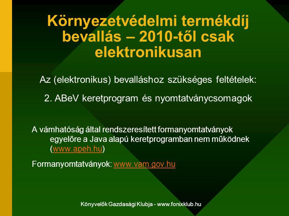 Könyvelők Gazdasági Klubja - www.fonixklub.hu Környezetvédelmi termékdíj bevallás – 2010-től csak elektronikusan Az (elektronikus) bevalláshoz szükség